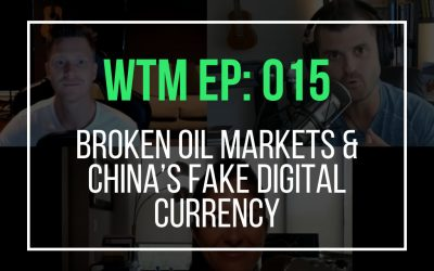 Broken Oil Markets & China's Fake Digital Currency (WTM Ep: 015)