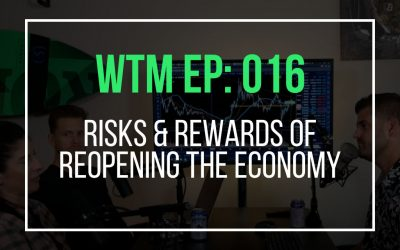 Risks & Rewards of Reopening The Economy (WTM Ep: 016)