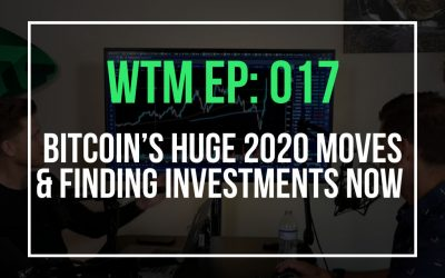 Bitcoin's Huge 2020 Moves & Finding Investments Now (WTM Ep: 017)