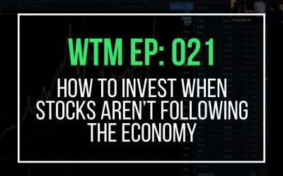 How To Invest When Stocks Aren't Following The Economy (WTM Ep: 021)