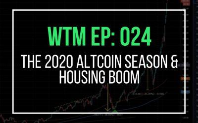 The 2020 Altcoin Season & Housing Boom (WTM Ep: 024)