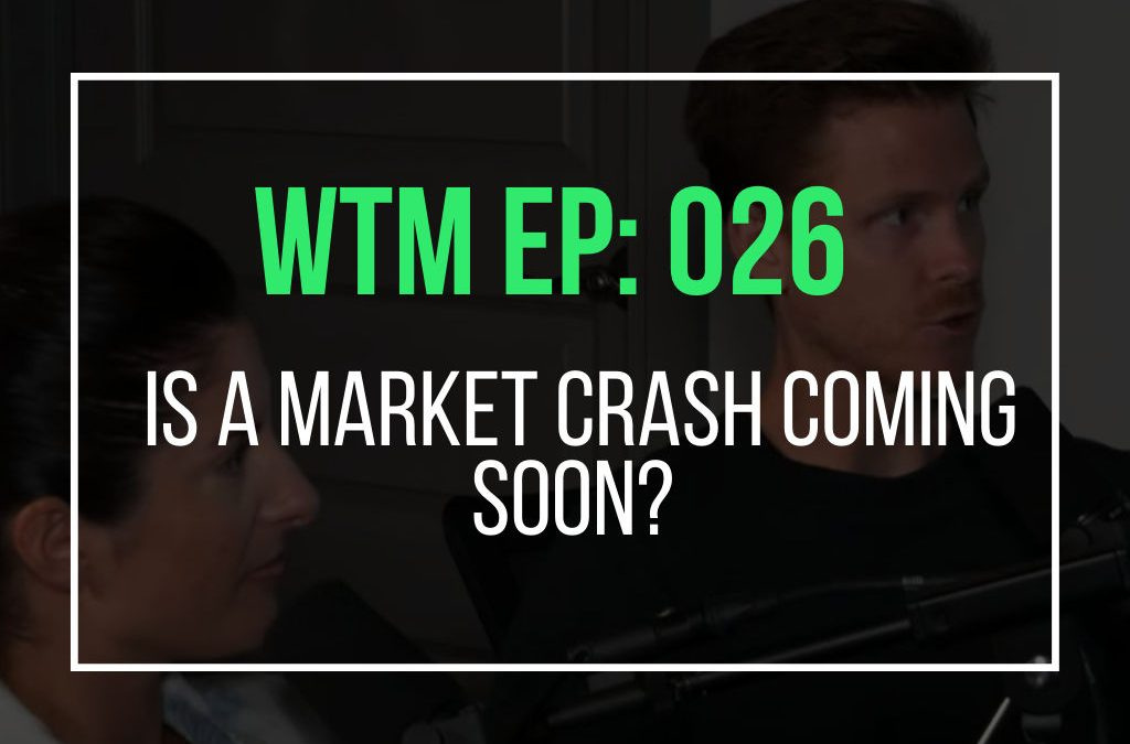 Is A Market Crash Coming Soon? (WTM Ep: 026)