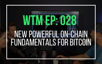 Some New Powerful On-Chain Fundamentals For Bitcoin (WTM EP: 028)