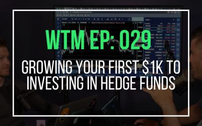 Growing Your First $1k To Investing In Hedge Funds (WTM Ep: 029)