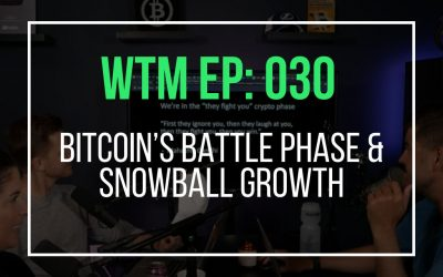 Bitcoin's Battle Phase & Snowball Growth  (WTM Ep: 030)