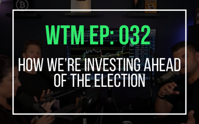 How We're Investing Ahead Of The Election (WTM Ep: 032)