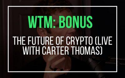 Bonus: The Future of Crypto (Live With Carter Thomas)