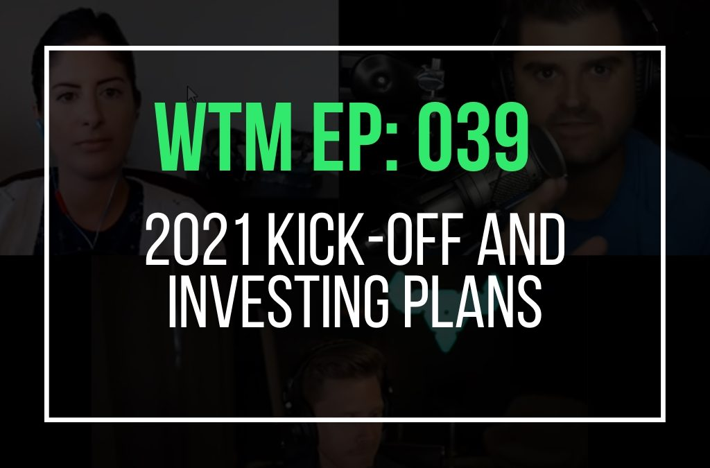 2021 kick-off and investing plans (WTM Ep: 039)