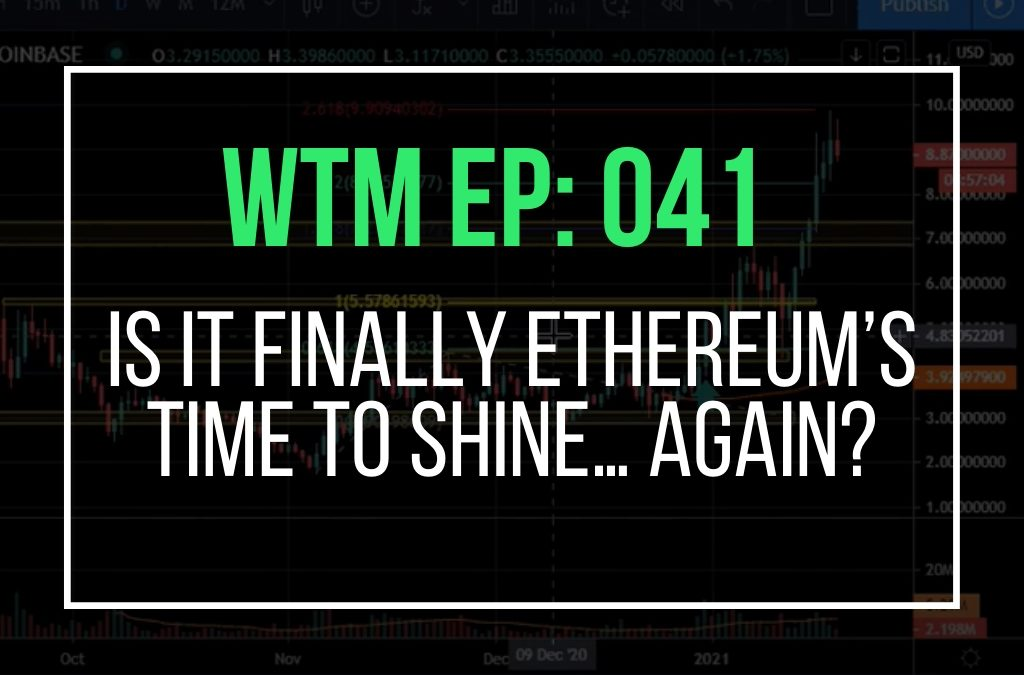 Is it finally Ethereum's time to shine… again? (WTM Ep: 041)