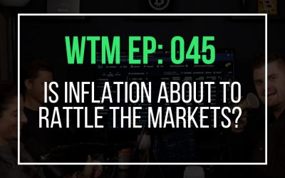 Is Inflation About To Rattle The Markets? (WTM Ep: 045)