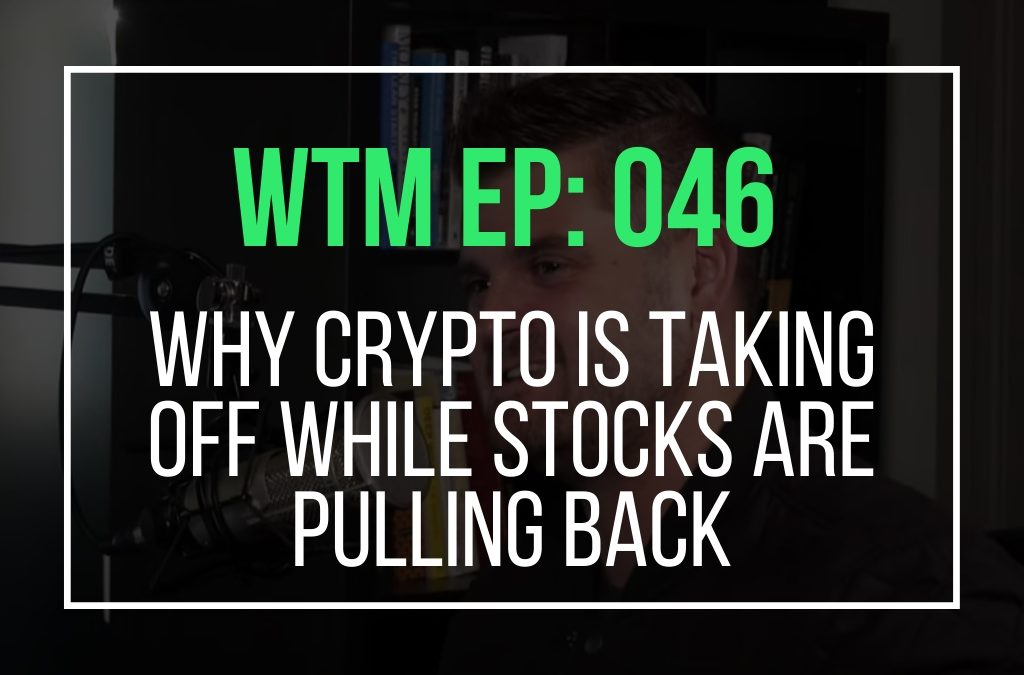 Why Crypto Is Taking Off While Stocks Are Pulling Back (WTM Ep: 046)