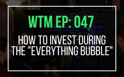 "How To Invest During The ""Everything Bubble"" (WTM Ep: 047)"