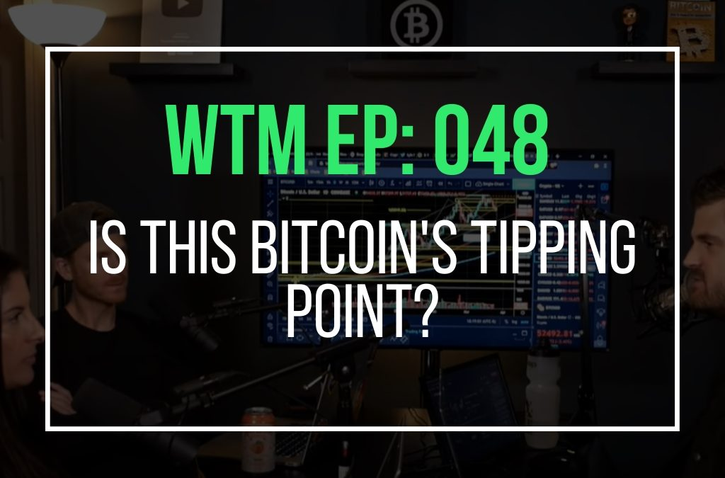 Is This Bitcoin's Tipping Point? (WTM Ep: 048)