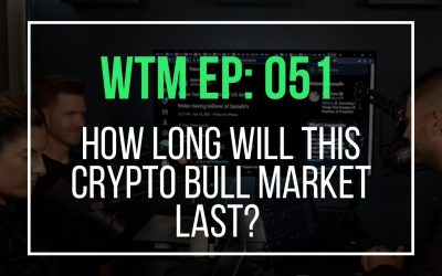 How Long Will This Crypto Bull Market Last? (WTM Ep: 051)