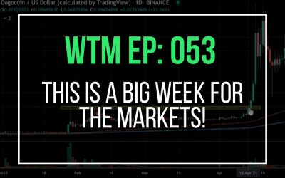 This Is a Big Week For The Markets! (WTM Ep: 053)