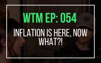 Inflation Is Here, Now What?! (WTM Ep: 054)