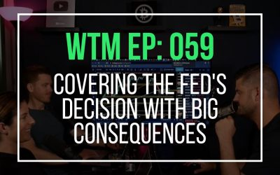 Covering The Fed's Decision With Big Consequences (WTM Ep: 059)