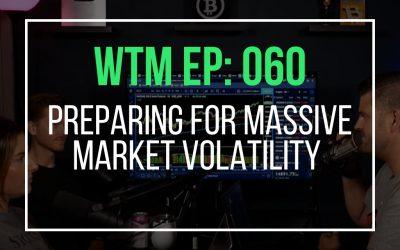 Preparing For Massive Market Volatility (WTM Ep: 060)