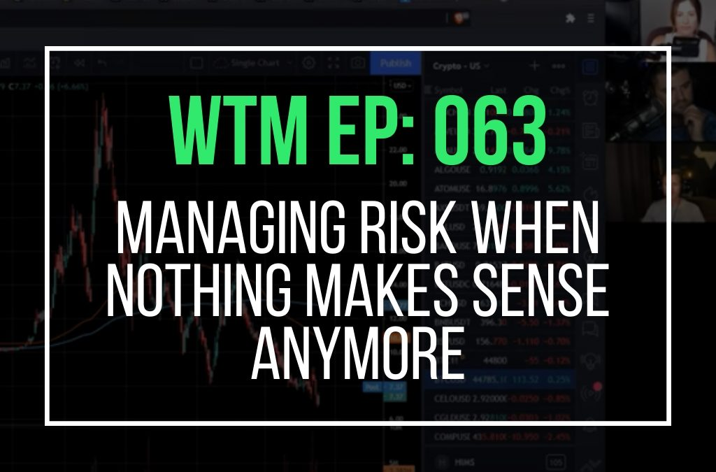 Managing Risk When Nothing Makes Sense Anymore (WTM Ep: 063)