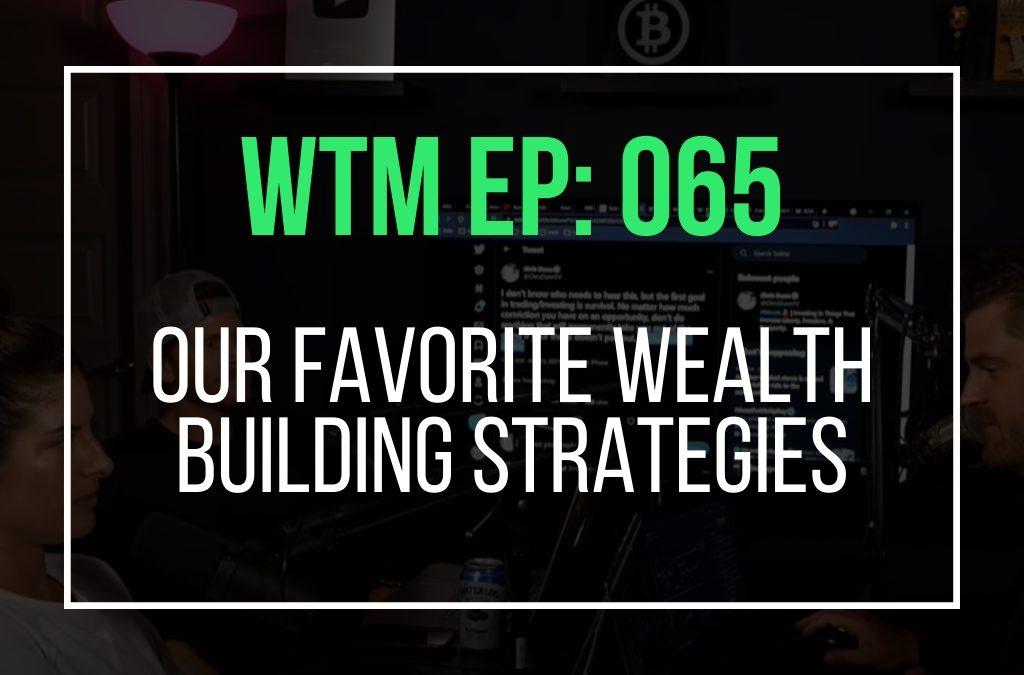 Our Favorite Wealth Building Strategies (WTM Ep: 065)