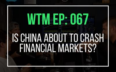 Is China About To Crash Financial Markets? (WTM Ep: 067)